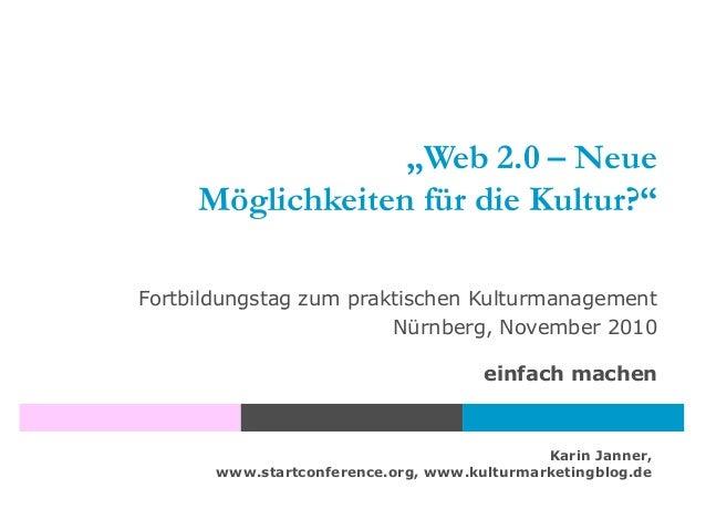 """Karin Janner, www.startconference.org, www.kulturmarketingblog.de """"Web 2.0 – Neue Möglichkeiten für die Kultur?"""" Fortbildu..."""