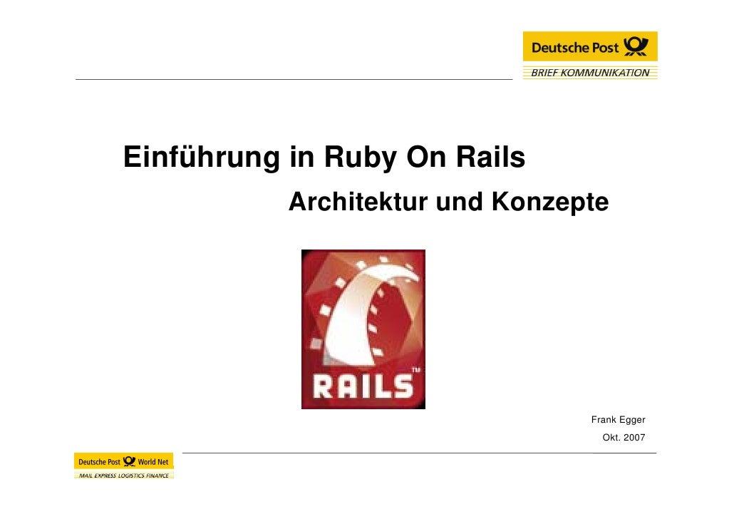 Einführung in Ruby On Rails            Architektur und Konzepte                                      Frank Egger          ...