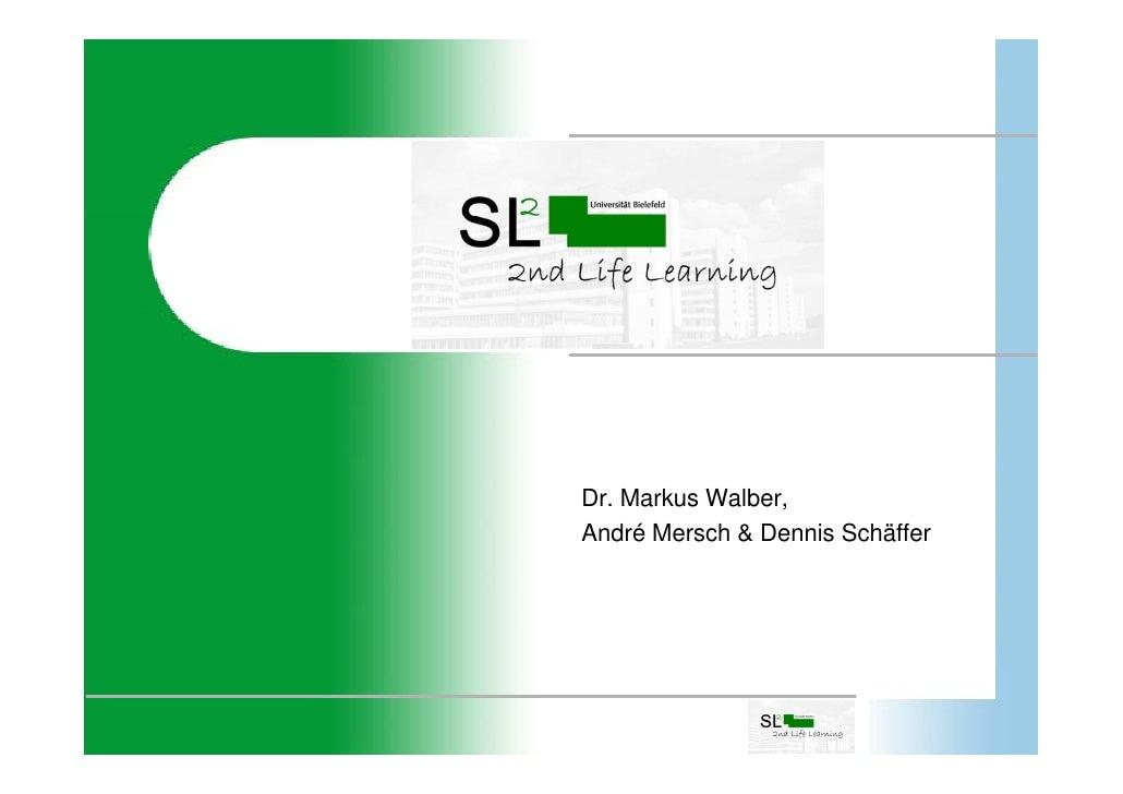 2ndLife-Learning            Dr. Markus Walber,        André Mersch & Dennis Schäffer