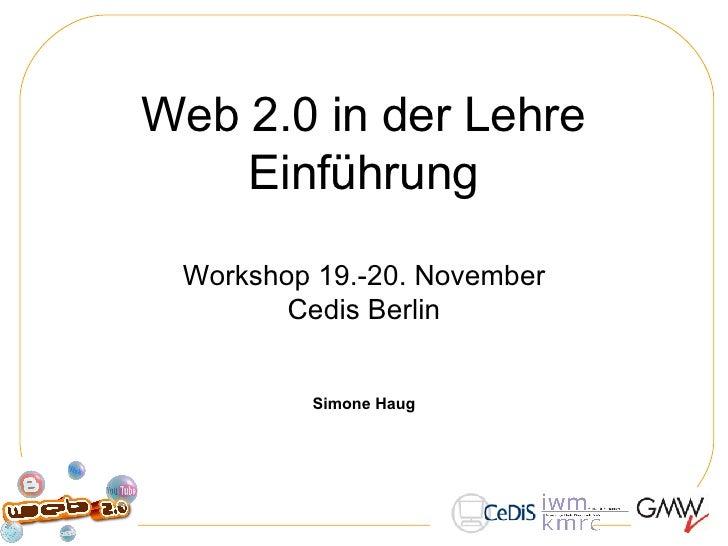 Web 2.0 in der Lehre Einführung Workshop 19.-20. November Cedis Berlin Simone Haug