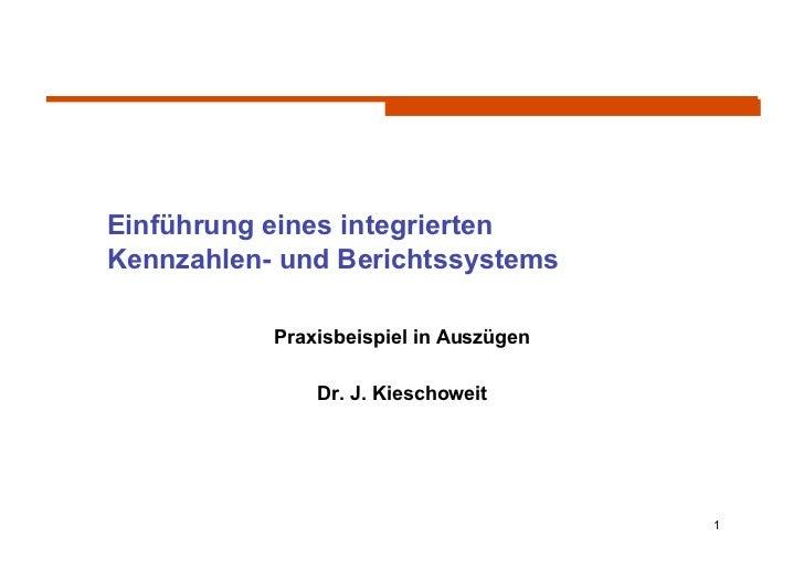 Einführung eines integriertenKennzahlen- und Berichtssystems           Praxisbeispiel in Auszügen               Dr. J. Kie...