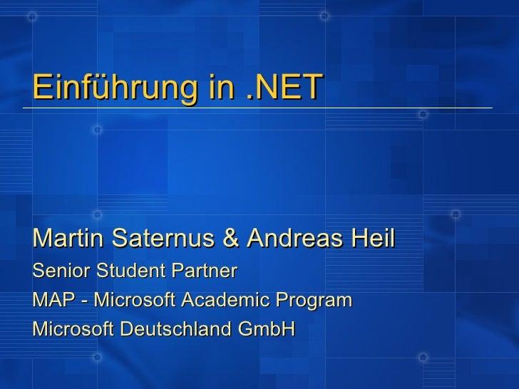 Einführung in .NETMartin Saternus & Andreas HeilSenior Student PartnerMAP - Microsoft Academic ProgramMicrosoft Deutschlan...