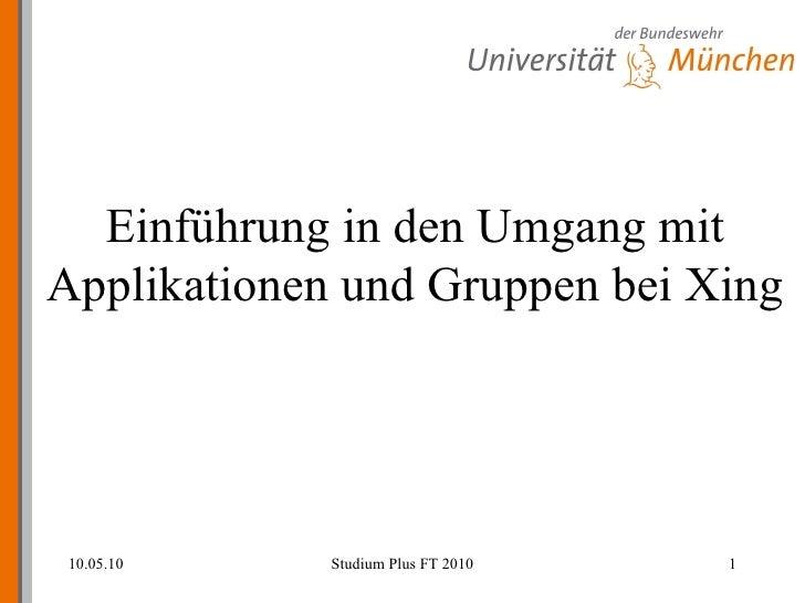 Einführung in den Umgang mit Applikationen und Gruppen bei Xing 10.05.10 Studium Plus FT 2010