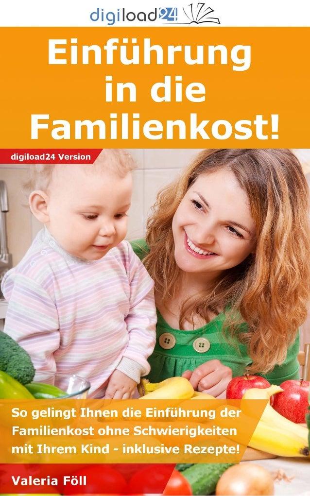 Copyright © 2013 digiload24 Einführung in die Familienkost | Valeria Föll | Seite 1 Inhaltsverzeichnis Vorwort 1. Der rich...