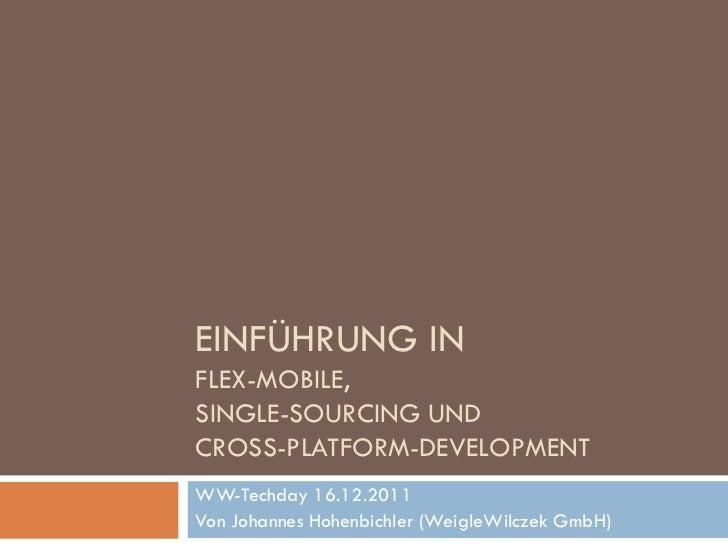 EINFÜHRUNG INFLEX-MOBILE,SINGLE-SOURCING UNDCROSS-PLATFORM-DEVELOPMENTWW-Techday 16.12.2011Von Johannes Hohenbichler (Weig...