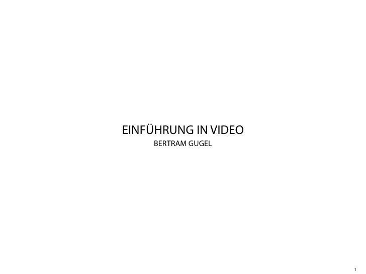 EINFÜHRUNG IN VIDEO     BERTRAM GUGEL                           1