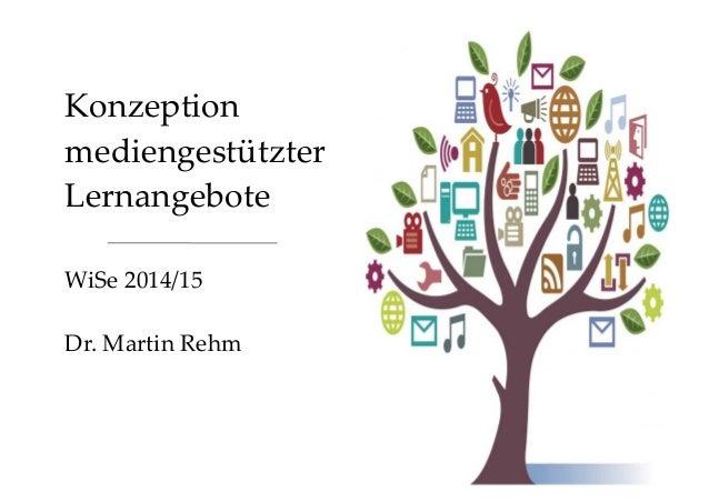 Konzeption  mediengestützter  Lernangebote  WiSe 2014/15  Dr. Martin Rehm