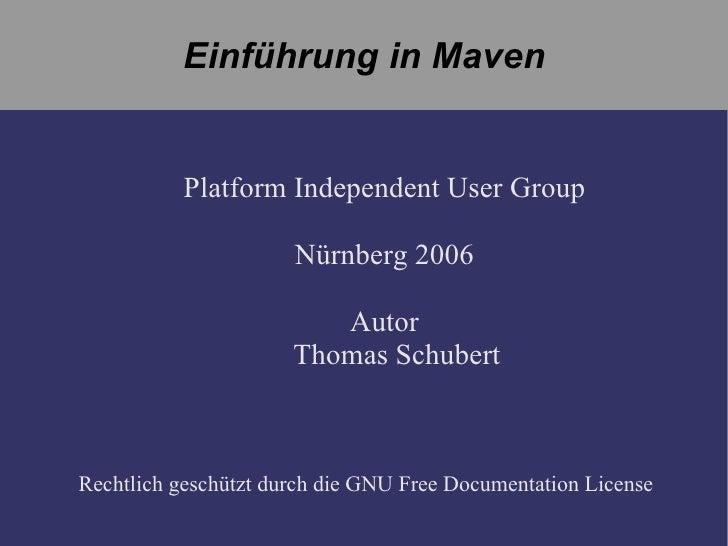 Einführung in  Maven Platform  Independent User  Group Nürnberg 2006 Autor Thomas Schubert Rechtlich geschützt   durch die...