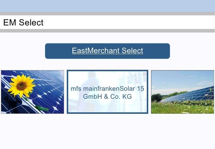 mfs mainfrankenSolar 15 GmbH & Co. KG EastMerchant Select