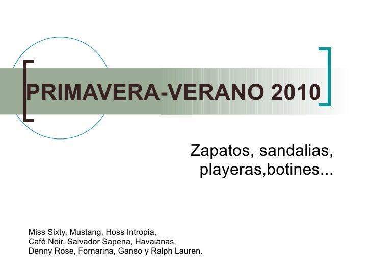 PRIMAVERA-VERANO 2010 Zapatos, sandalias, playeras,botines... Miss Sixty, Mustang, Hoss Intropia, Café Noir, Salvador Sape...