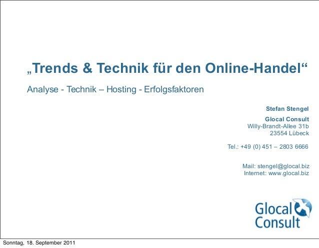 """""""Trends & Technik für den Online-Handel""""Analyse - Technik – Hosting - ErfolgsfaktorenStefan StengelGlocal ConsultWilly-Bra..."""