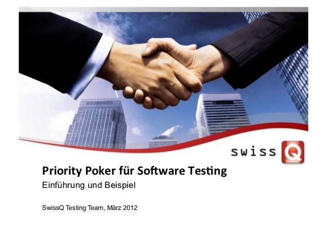 Priority Poker für So-ware Tes2ng Einführung und BeispielSwissQ Testing Team, März 2012