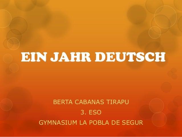 EIN JAHR DEUTSCH BERTA CABANAS TIRAPU 3. ESO GYMNASIUM LA POBLA DE SEGUR