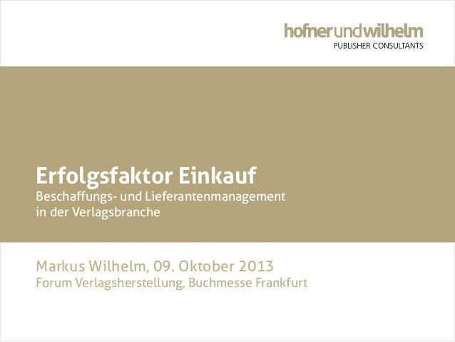 Erfolgsfaktor Einkauf  Beschaffungs- und Lieferantenmanagement in der Verlagsbranche  Markus Wilhelm, 09. Oktober 2013  Fo...