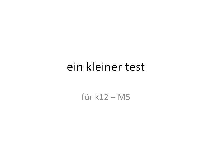 ein kleiner test  für k12 – M5