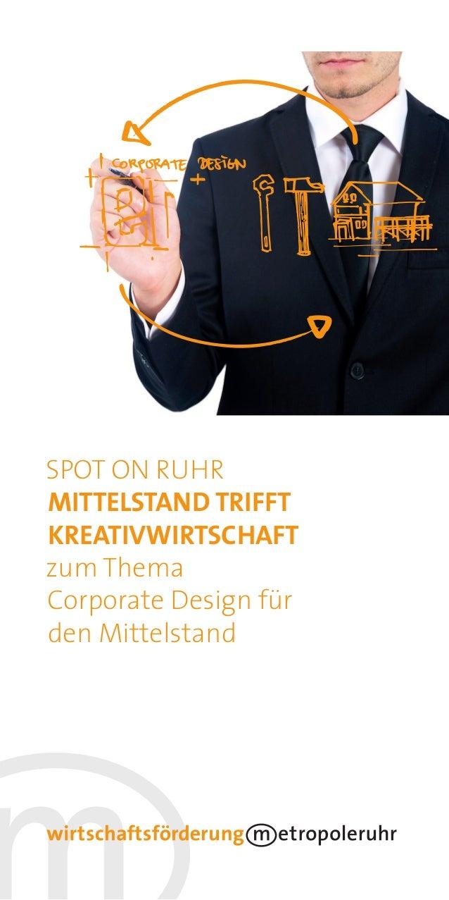 SPOT ON RUHRMITTELSTAND TRIFFTKREATIVWIRTSCHAFTzum ThemaCorporate Design fürden Mittelstand