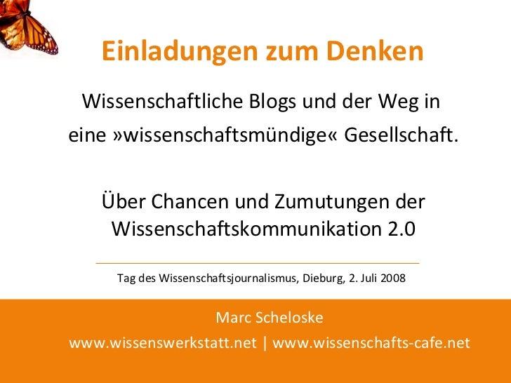 Einladungen zum Denken  Wissenschaftliche Blogs und der Weg in  eine »wissenschaftsmündige« Gesellschaft. Über Chancen und...