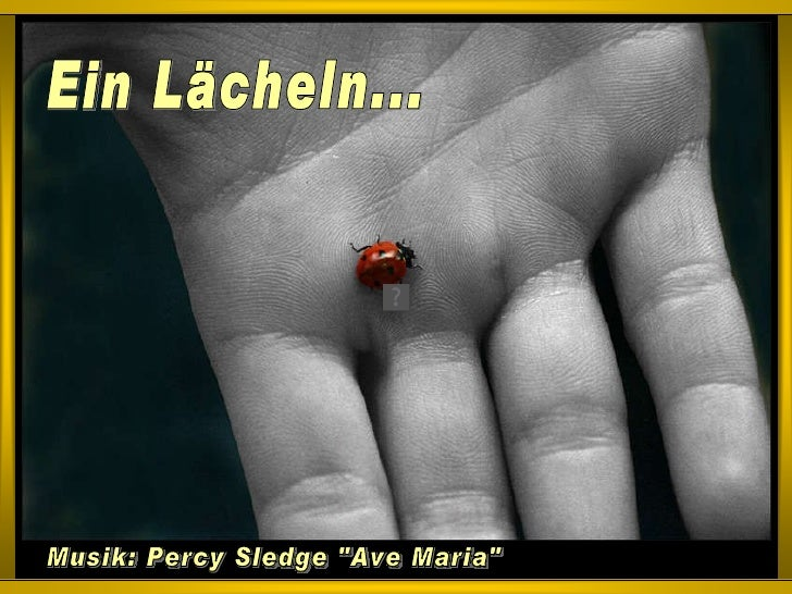 "Ein Lächeln... Musik: Percy Sledge ""Ave Maria"""