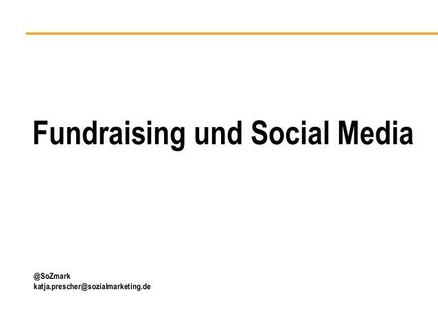 Fundraising und Social Media@SoZmarkkatja.prescher@sozialmarketing.de