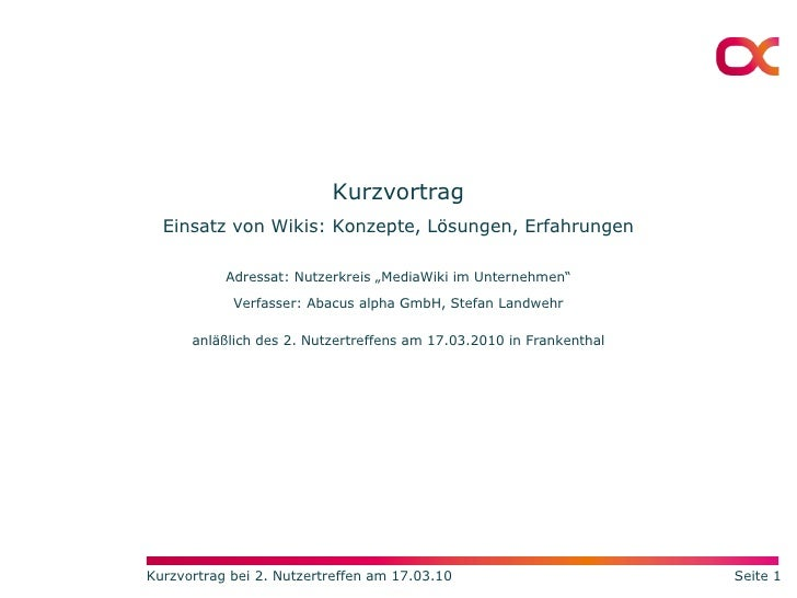 """Kurzvortrag Einsatz von Wikis: Konzepte, Lösungen, Erfahrungen Adressat: Nutzerkreis """"MediaWiki im Unternehmen"""" Verfasser:..."""
