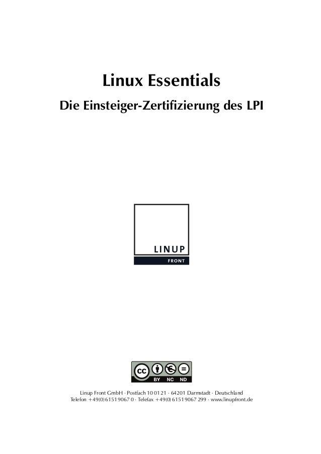 Linux Essentials Die Einsteiger-Zertifizierung des LPI Linup Front GmbH ⋅ Postfach 10 01 21 ⋅ 64201 Darmstadt ⋅ Deutschlan...