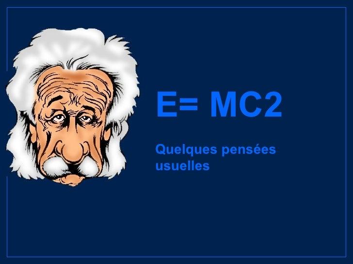 E= MC2 Quelques pensées usuelles