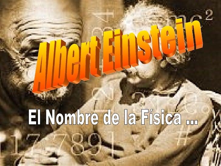 Albert Einstein El Nombre de la Física ...