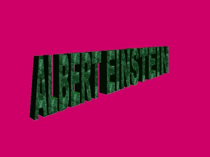 PERSONALIDAD DE ALBERT          EINSTEIN• Albert Einstein era probablemente era el científico  más famoso del mundo, una g...