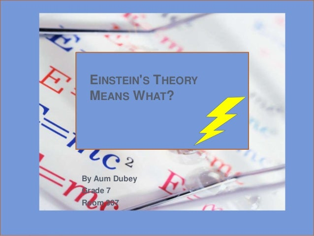 EINSTEIN'S THEORY MEANS WHAT?  By Aum Dubey Grade 7 Room 307