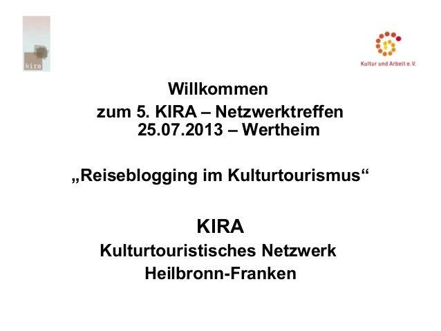 """Willkommen zum 5. KIRA – Netzwerktreffen 25.07.2013 – Wertheim """"Reiseblogging im Kulturtourismus"""" KIRA Kulturtouristisches..."""