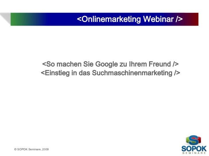 <Onlinemarketing Webinar />                         <So machen Sie Google zu Ihrem Freund />                     <Einstieg...