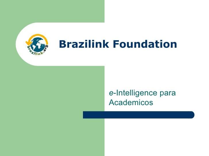 e -Intelligence para Academicos Brazilink Foundation
