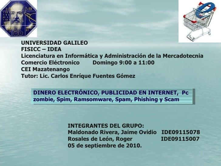 UNIVERSIDAD GALILEO FISICC – IDEA Licenciatura en Informática y Administración de la Mercadotecnia Comercio Eléctronico  D...