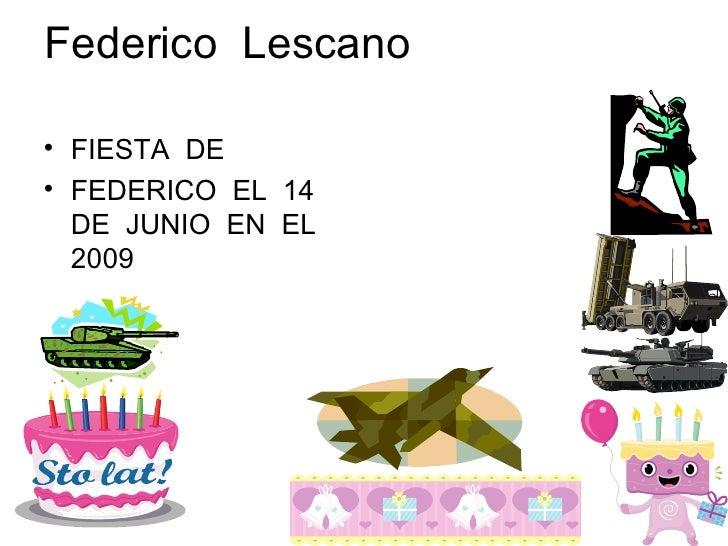 Federico  Lescano  <ul><li>FIESTA  DE </li></ul><ul><li>FEDERICO  EL  14  DE  JUNIO  EN  EL 2009  </li></ul>