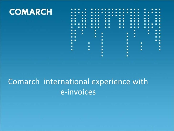 Comarch  international experience with e-invoices
