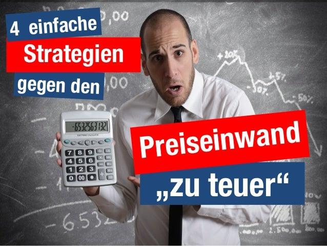 """4 Strategien für den Preiseinwand """"zu teuer"""" gegen den   """"zu teuer"""" Strategien 4 einfache   Preiseinwand"""