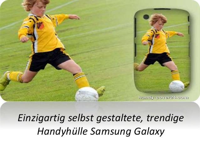 Einzigartig selbst gestaltete, trendige Handyhülle Samsung Galaxy