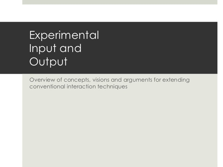 ExperimentalInput andOutput<br />Overview of concepts, visions and arguments for extending conventional interaction techni...