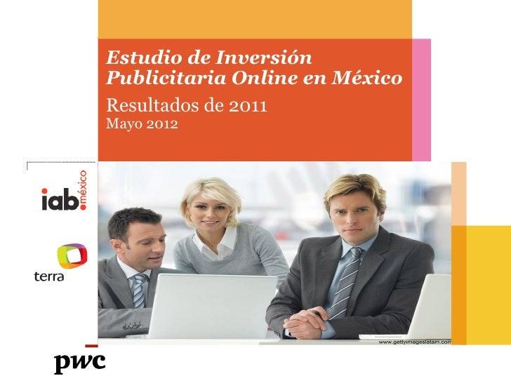 Estudio de InversiónPublicitaria Online en MéxicoResultados de 2011Mayo 2012