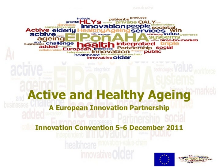 Active and Healthy Ageing A European Innovation Partnership Innovation Convention 5-6 December 2011
