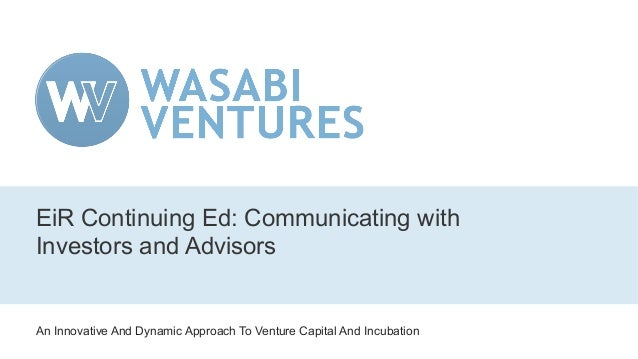 An Innovative And Dynamic Approach To Venture Capital And Incubation EiR Continuing Ed: Communicating with Investors and A...