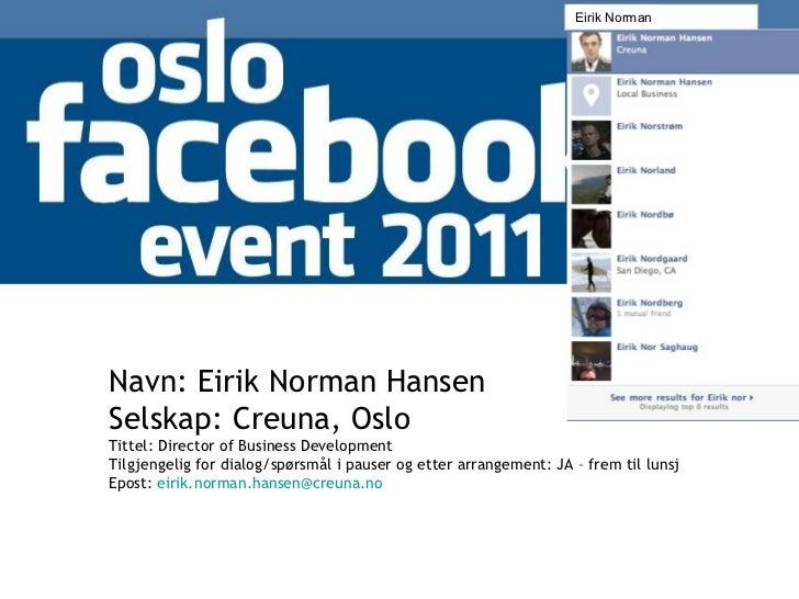 Navn: Eirik Norman Hansen Selskap: Creuna, Oslo Tittel: Director of Business Development Tilgjengelig for dialog/spørsmål ...