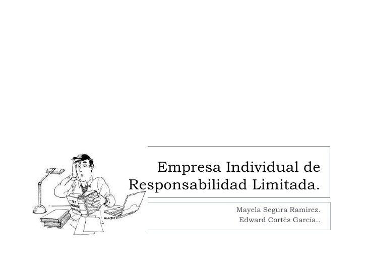 Empresa Individual deResponsabilidad Limitada.              Mayela Segura Ramirez.              Edward Cortés García..