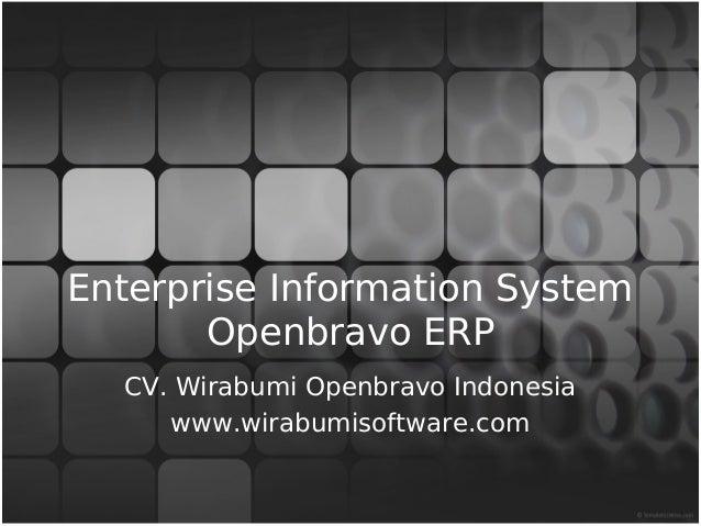 Enterprise Information System       Openbravo ERP  CV. Wirabumi Openbravo Indonesia     www.wirabumisoftware.com