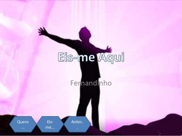 Fernandinho Quero ... Eis- me... Arder.. .