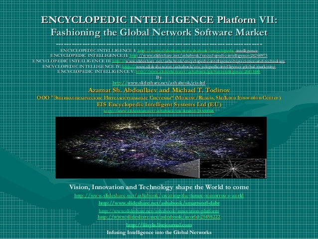 ENCYCLOPEDIC INTELLIGENCE Platform VII: Fashioning the Global Network Software Market ------------------------------------...