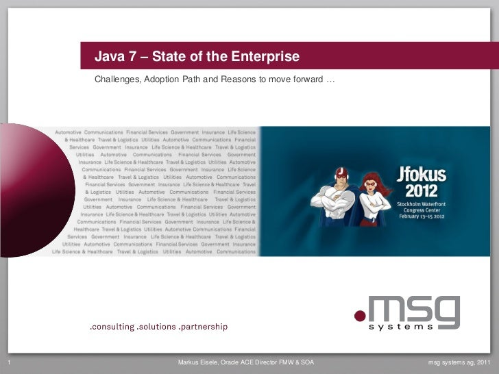 Java 7 – State of the Enterprise    Challenges, Adoption Path and Reasons to move forward …1                      Markus E...