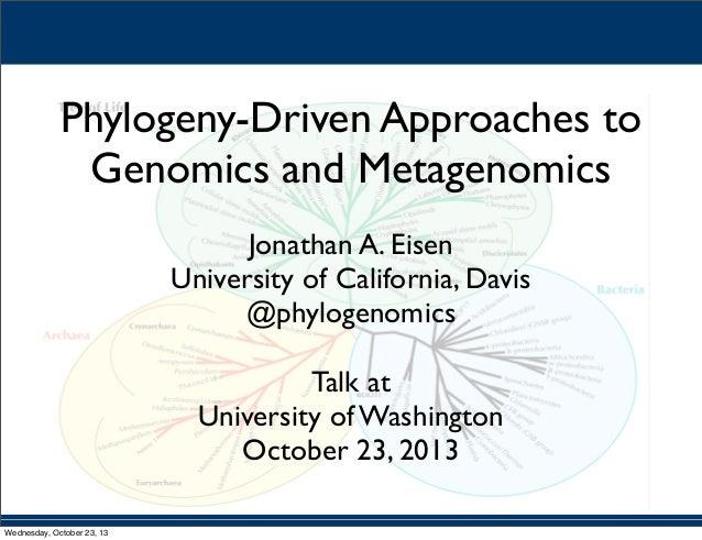 Phylogeny-Driven Approaches to Genomics and Metagenomics Jonathan A. Eisen University of California, Davis @phylogenomics ...