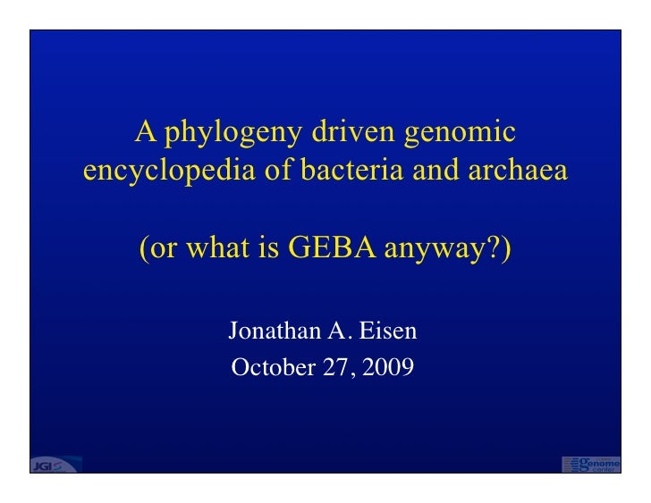 A phylogeny driven genomic encyclopedia of bacteria and archaea      (or what is GEBA anyway?)            Jonathan A. Eise...