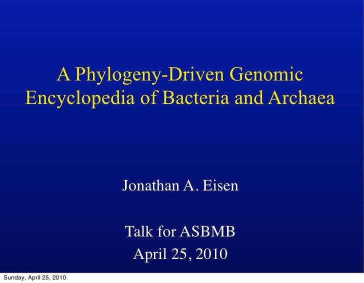 A Phylogeny-Driven Genomic        Encyclopedia of Bacteria and Archaea                             Jonathan A. Eisen      ...